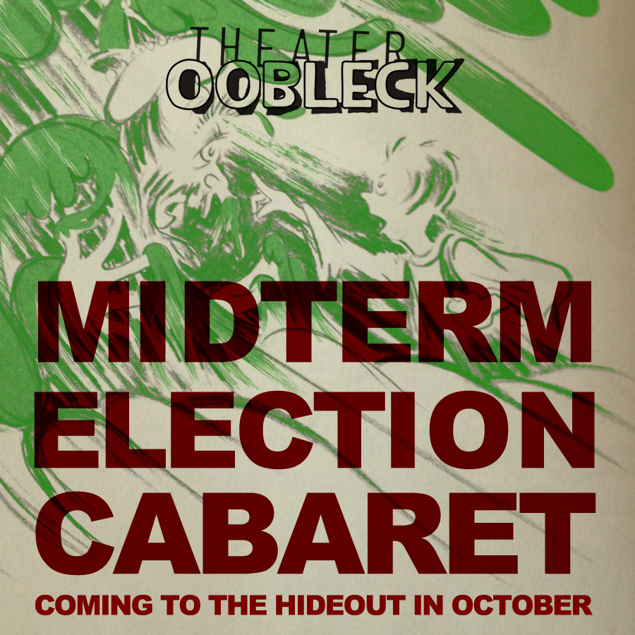 Theater Oobleck Midterm Election Cabaret Coming to the Hideout in October