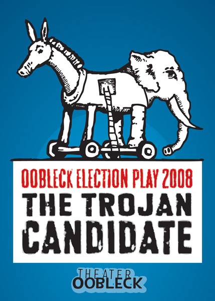 Oobleck Election Play 2008: the Trojan Candidate